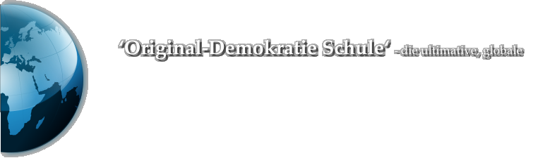 'Original-Demokratie Schule' - die ultimative, globale
